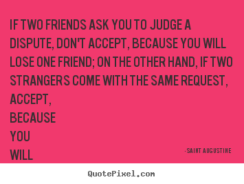Create custom photo quote about friendship - If two friends ask you to judge a dispute, don't..