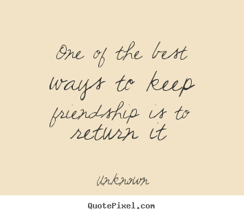 Create graphic picture quote about friendship - One of the best ways to keep friendship is..