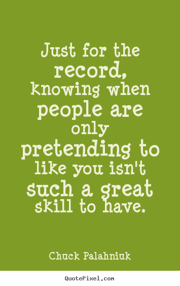 Just for the record, knowing when people.. Chuck Palahniuk best friendship quotes