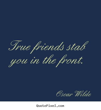 Oscar Wilde picture quotes - True friends stab you in the front. - Friendship quotes