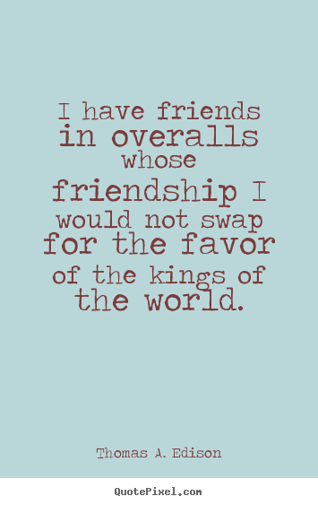 Make picture quotes about friendship - I have friends in overalls whose friendship..