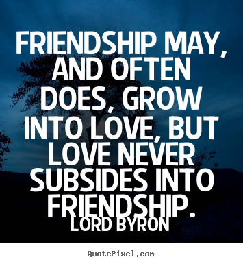 Quotes About Friendship By Lord ByronQuotes About Friendship Changing Into Love