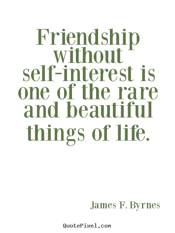 James F. Byrnes picture quotes - Friendship without self-interest is one of the rare and beautiful.. - Friendship quotes