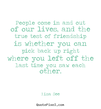 Make picture quotes about friendship - People come in and out of our lives, and the true test of friendship..