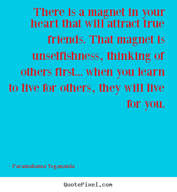 Make personalized picture quotes about friendship - There is a magnet in your heart that will attract true friends...