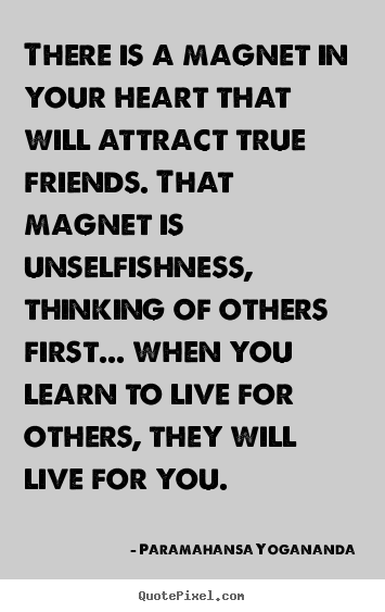 Design picture quotes about friendship - There is a magnet in your heart that will attract true..