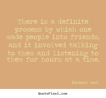 Quote about friendship - There is a definite process by which one made..