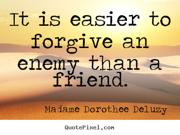 How to design picture quotes about friendship - It is easier to forgive an enemy than a..