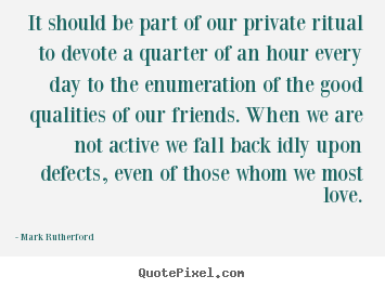 Mark Rutherford poster quotes - It should be part of our private ritual to devote a.. - Friendship quotes