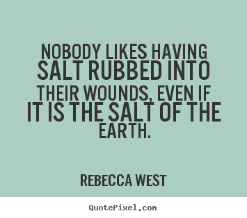 Quotes about friendship - Nobody likes having salt rubbed into their wounds,..