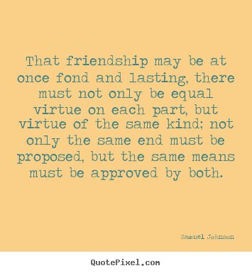 Quotes about friendship - That friendship may be at once fond and lasting,..
