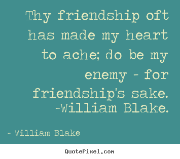 Quotes about friendship - Thy friendship oft has made my heart to ache; do be my enemy..