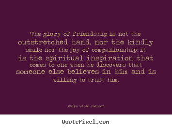 The glory of friendship is not the outstretched hand,.. Ralph Waldo Emerson popular friendship quotes