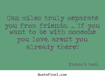 Make personalized picture quote about friendship - Can miles truly separate you from friends...