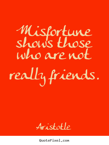 Make personalized picture quotes about friendship - Misfortune shows those who are not really friends.