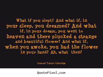 Samuel Taylor Coleridge image quote - What if you slept? and what if, in your sleep,.. - Friendship quotes