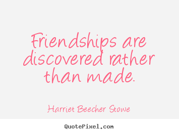 Design picture quotes about friendship - Friendships are discovered rather than made.