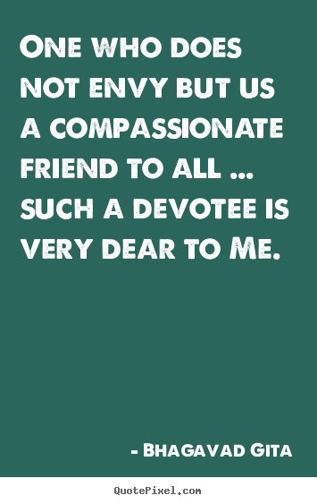 Friendship quotes - One who does not envy but us a compassionate friend to..