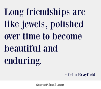 Celia Brayfield image quotes - Long friendships are like jewels, polished over.. - Friendship quotes