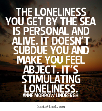 How to make photo quotes about friendship - The loneliness you get by the sea is personal..