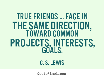 C. S. Lewis picture quotes - True friends ... face in the same direction,.. - Friendship quotes
