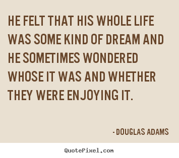 Quotes about friendship - He felt that his whole life was some kind of dream and..