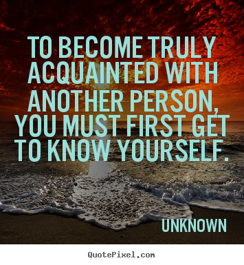 Unknown picture quotes - To become truly acquainted with another person, you must first get.. - Friendship quotes