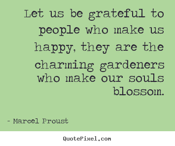 Diy picture quotes about friendship - Let us be grateful to people who make us happy, they are the..