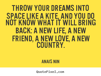 Friendship sayings - Throw your dreams into space like a kite, and you do..