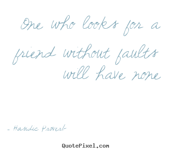Hasidic Proverb picture quotes - One who looks for a friend without faults will have none - Friendship quote