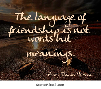 Customize picture quotes about friendship - The language of friendship is not words but meanings.