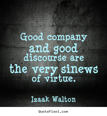 Friendship quotes - Good company and good discourse are the very..