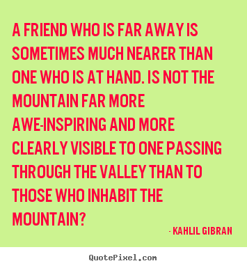 Make personalized picture quotes about friendship - A friend who is far away is sometimes much..