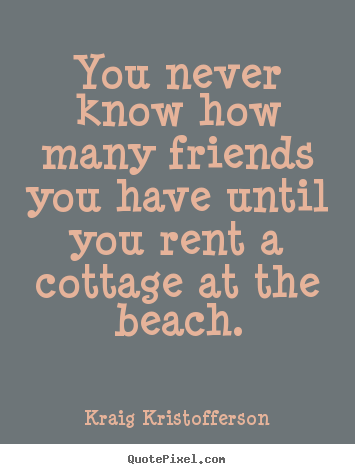 Kraig Kristofferson picture sayings - You never know how many friends you have until.. - Friendship quote