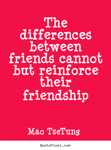 Mao Tse-Tung picture sayings - The differences between friends cannot but.. - Friendship sayings
