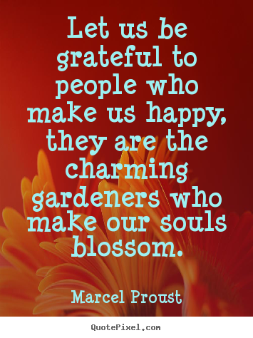 Friendship quote - Let us be grateful to people who make us happy, they are the charming..