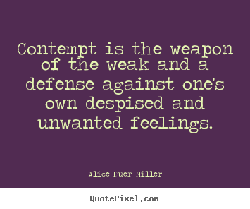 Create picture quotes about friendship - Contempt is the weapon of the weak and a defense against one's own despised..
