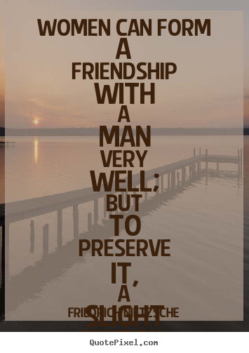 Quote about friendship - Women can form a friendship with a man very well; but to..