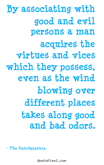 By associating with good and evil persons a man.. The Panchatantra great friendship quotes
