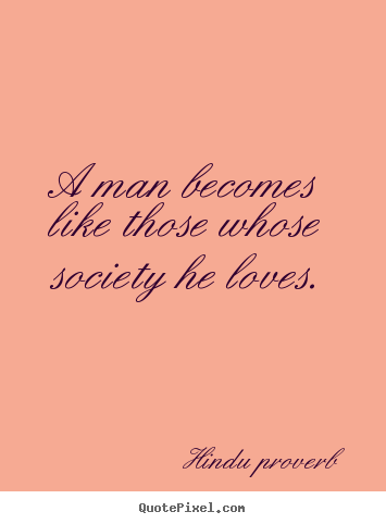 Quote about friendship - A man becomes like those whose society he loves.
