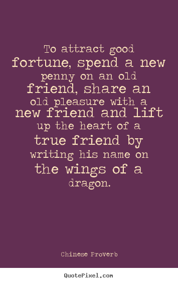 Chinese Proverb picture quotes - To attract good fortune, spend a new penny on an old friend, share an.. - Friendship quotes
