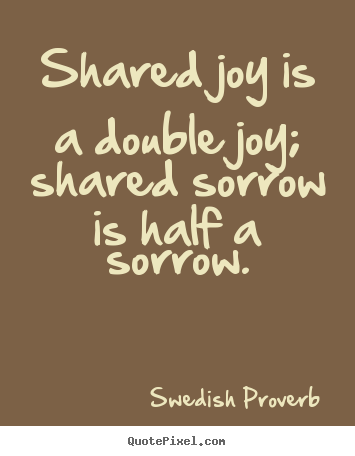 Friendship quote - Shared joy is a double joy; shared sorrow is..