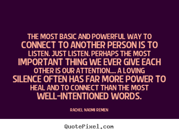 Sayings about friendship - The most basic and powerful way to connect to another person..