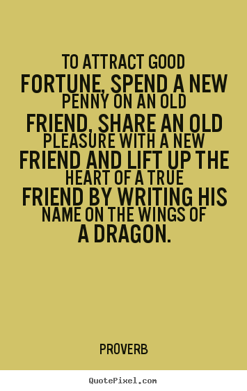 Create graphic picture quotes about friendship - To attract good fortune, spend a new penny on an old..