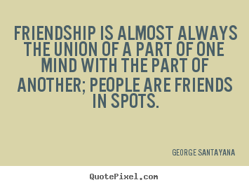 Quote about friendship - Friendship is almost always the union of a part..