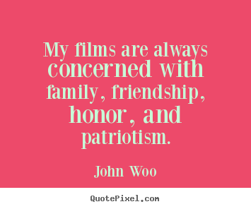 John Woo picture quotes - My films are always concerned with family,.. - Friendship quotes