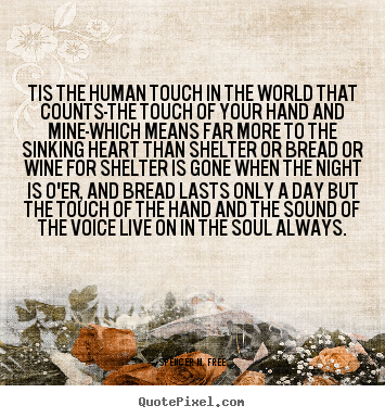 Spencer M. Free picture quote - Tis the human touch in the world that counts-the touch.. - Friendship quotes