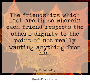 Friendship quote - The friendships which last are those wherein each friend..