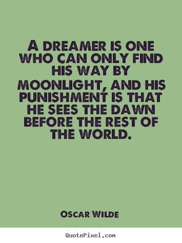 Make picture quotes about friendship - A dreamer is one who can only find his way by moonlight, and..