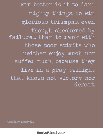 Friendship quotes - Far better is it to dare mighty things, to win glorious triumphs,..
